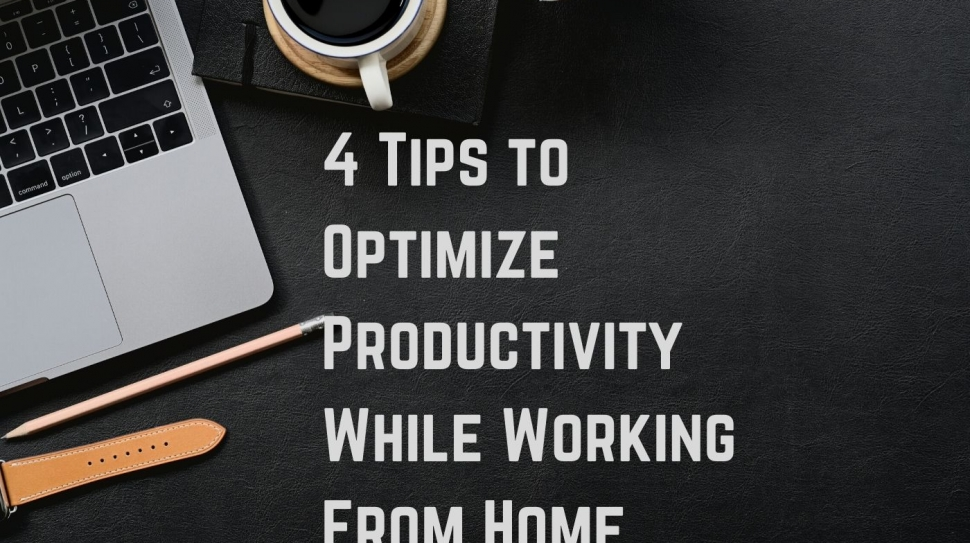 4 Tips to Optimize Productivity While Working from Home