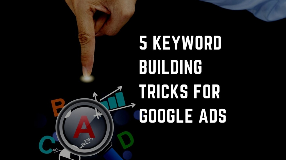 5 Keyword Building Tricks for Google Ads